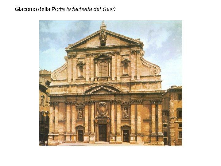 Giacomo della Porta la fachada del Gesú