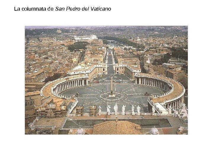 La columnata de San Pedro del Vaticano