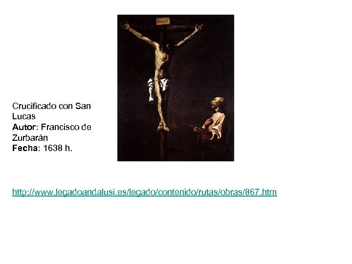 Crucificado con San Lucas Autor: Francisco de Zurbarán Fecha: 1638 h. http: //www. legadoandalusi.