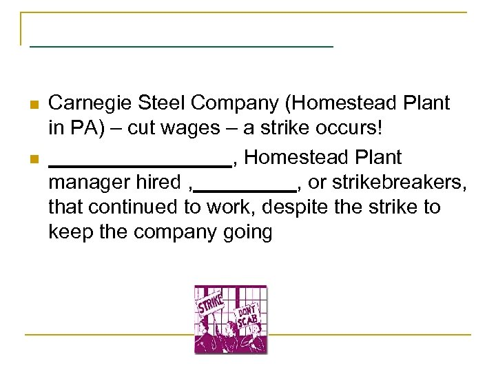 ___________ n n Carnegie Steel Company (Homestead Plant in PA) – cut wages –