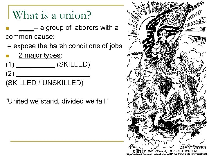 What is a union? ____– a group of laborers with a common cause: –