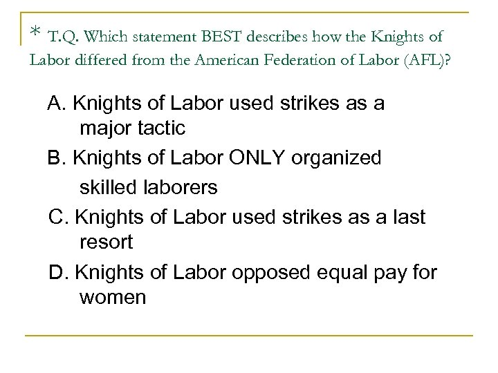 * T. Q. Which statement BEST describes how the Knights of Labor differed from