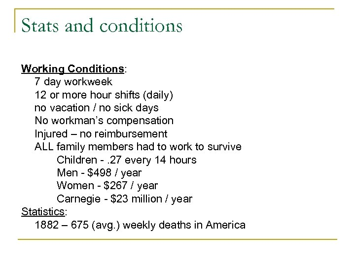Stats and conditions Working Conditions: 7 day workweek 12 or more hour shifts (daily)