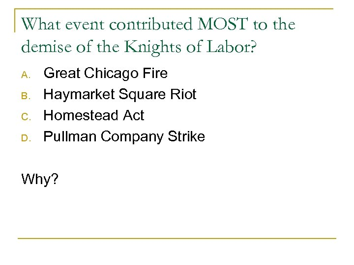 What event contributed MOST to the demise of the Knights of Labor? A. B.