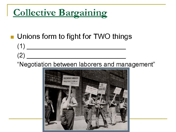 Collective Bargaining n Unions form to fight for TWO things (1) ______________ (2) ______________