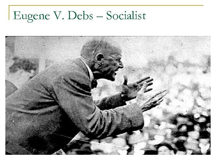 Eugene V. Debs – Socialist