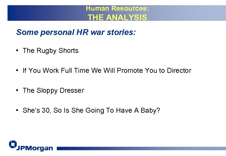 Human Resources: THE ANALYSIS Some personal HR war stories: • The Rugby Shorts •