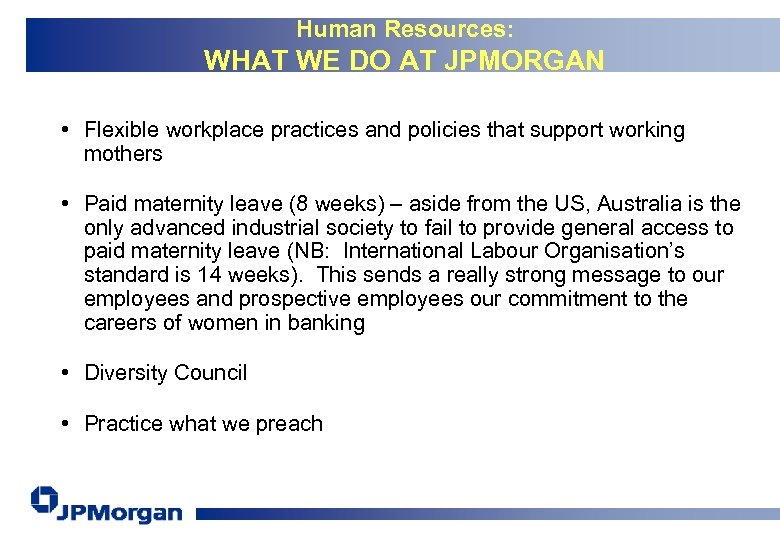 Human Resources: WHAT WE DO AT JPMORGAN • Flexible workplace practices and policies that