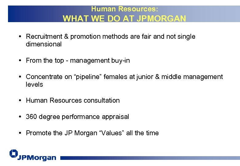 Human Resources: WHAT WE DO AT JPMORGAN • Recruitment & promotion methods are fair