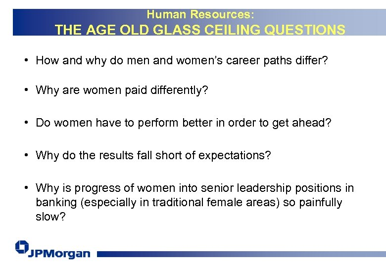 Human Resources: THE AGE OLD GLASS CEILING QUESTIONS • How and why do men