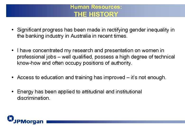 Human Resources: THE HISTORY • Significant progress has been made in rectifying gender inequality