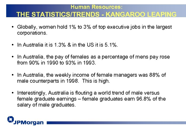 Human Resources: THE STATISTICS/TRENDS - KANGAROO LEAPING • Globally, women hold 1% to 3%