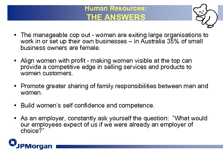 Human Resources: THE ANSWERS • The manageable cop out - women are exiting large