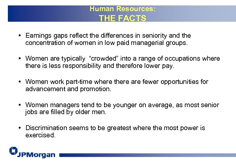 Human Resources: THE FACTS • Earnings gaps reflect the differences in seniority and the