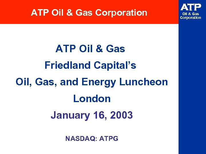 ATP Oil & Gas Corporation ATP Oil & Gas Friedland Capital's Oil, Gas, and