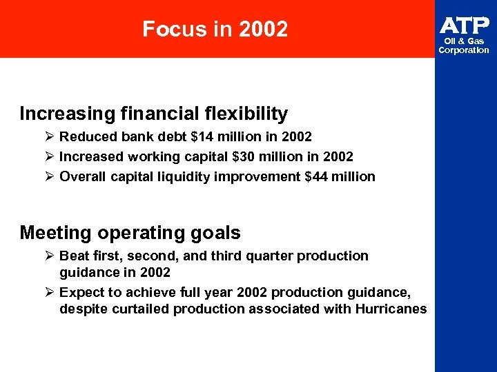 Focus in 2002 Increasing financial flexibility Ø Reduced bank debt $14 million in 2002