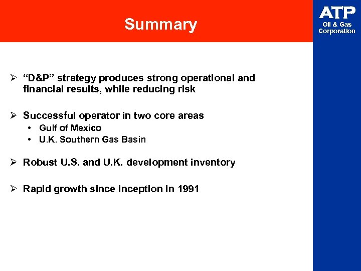 "Summary Ø ""D&P"" strategy produces strong operational and financial results, while reducing risk Ø"