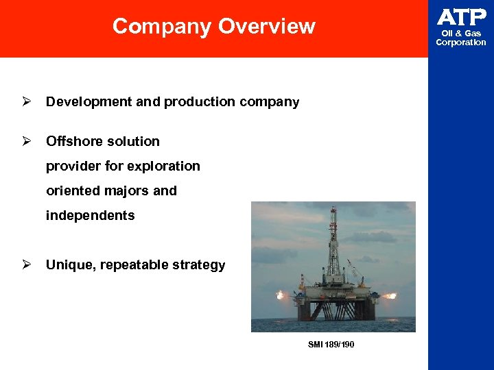 Company Overview Ø Development and production company Ø Offshore solution provider for exploration oriented