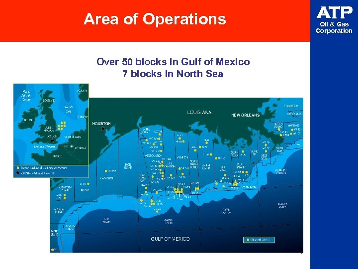 ATP Area of Operations Oil & Gas Corporation Over 50 blocks in Gulf of