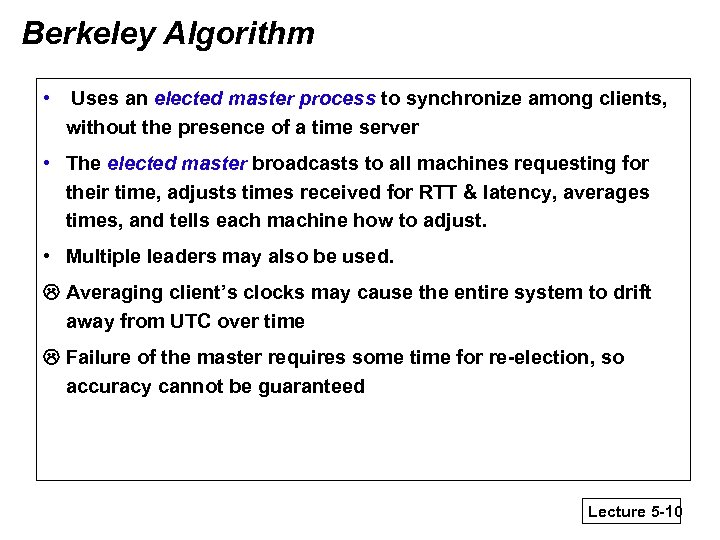 Berkeley Algorithm • Uses an elected master process to synchronize among clients, without the