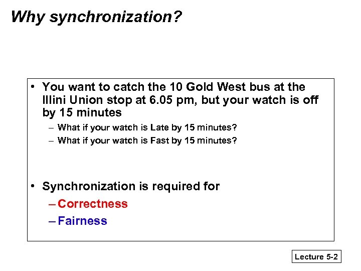 Why synchronization? • You want to catch the 10 Gold West bus at the