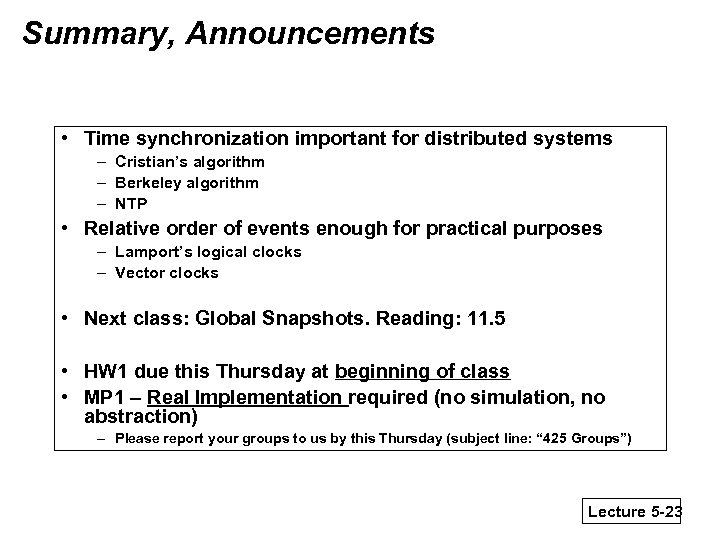 Summary, Announcements • Time synchronization important for distributed systems – Cristian's algorithm – Berkeley