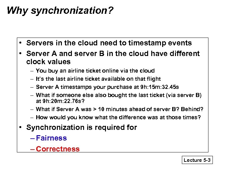 Why synchronization? • Servers in the cloud need to timestamp events • Server A