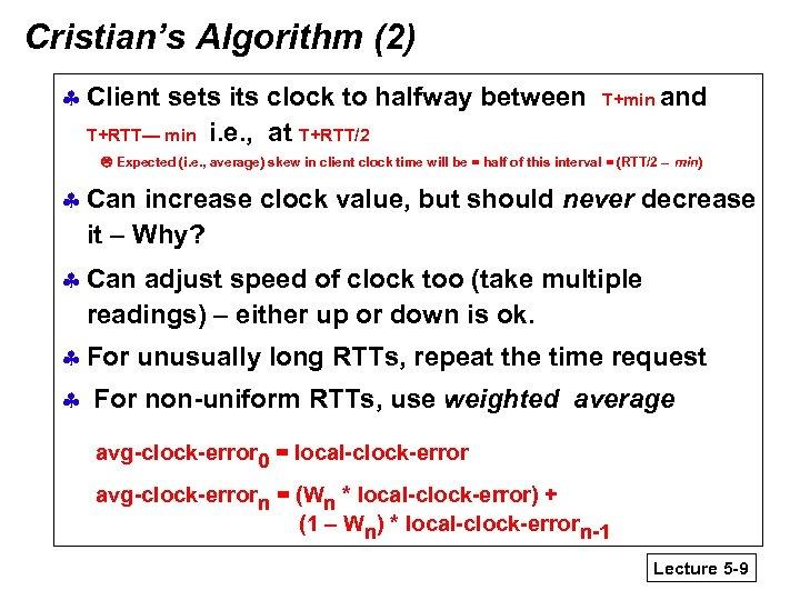 Cristian's Algorithm (2) § Client sets its clock to halfway between T+RTT— min i.