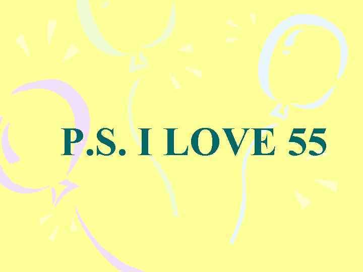 P. S. I LOVE 55