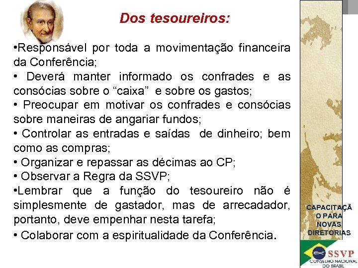 Dos tesoureiros: • Responsável por toda a movimentação financeira da Conferência; • Deverá manter