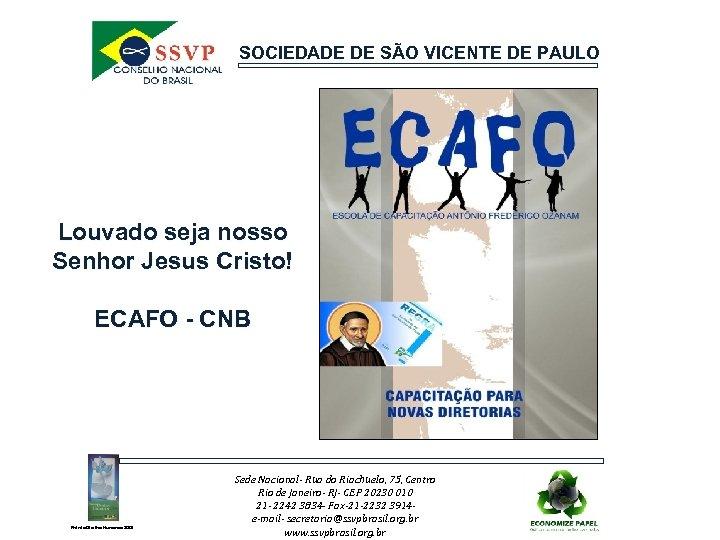 SOCIEDADE DE SÃO VICENTE DE PAULO Louvado seja nosso Senhor Jesus Cristo! ECAFO -