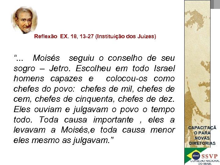 """Reflexão EX. 18, 13 -27 (Instituição dos Juizes) """". . . Moisés seguiu o"""