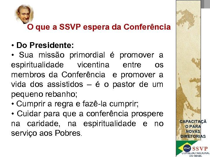 O que a SSVP espera da Conferência • Do Presidente: • Sua missão primordial