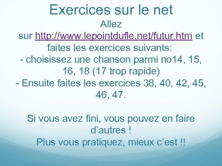 Exercices sur le net Allez sur http: //www. lepointdufle. net/futur. htm et faites les