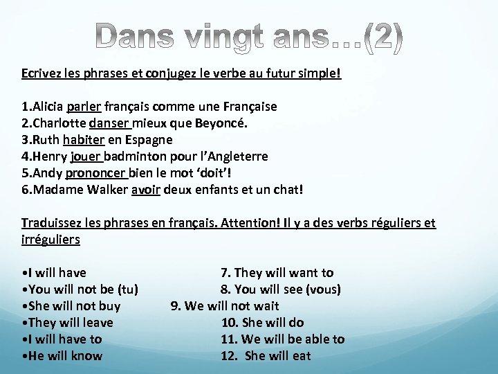 Ecrivez les phrases et conjugez le verbe au futur simple! 1. Alicia parler français