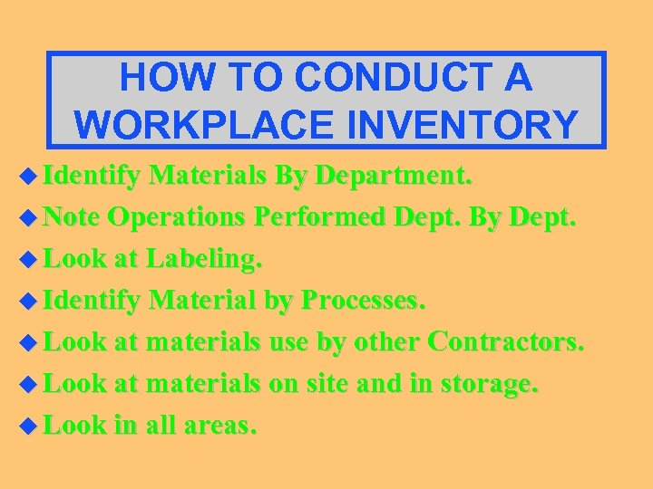 HOW TO CONDUCT A WORKPLACE INVENTORY u Identify Materials By Department. u Note Operations