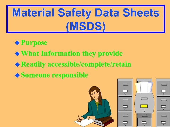 Material Safety Data Sheets (MSDS) u Purpose u What Information they provide u Readily