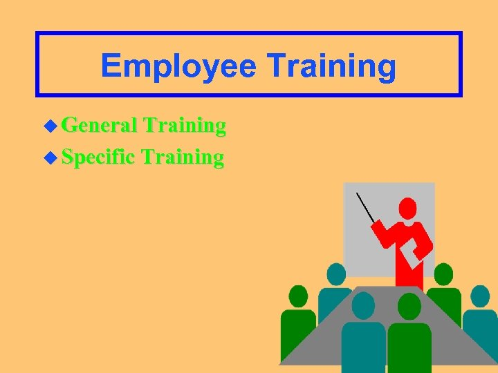 Employee Training u General Training u Specific Training