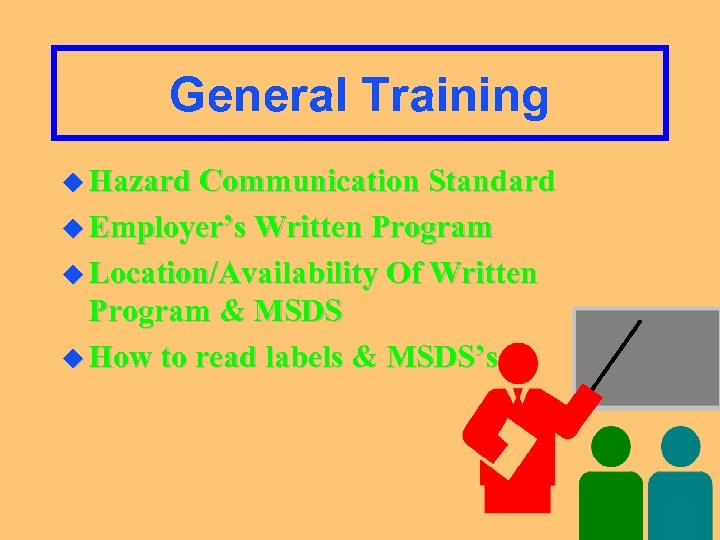 General Training u Hazard Communication Standard u Employer's Written Program u Location/Availability Of Written