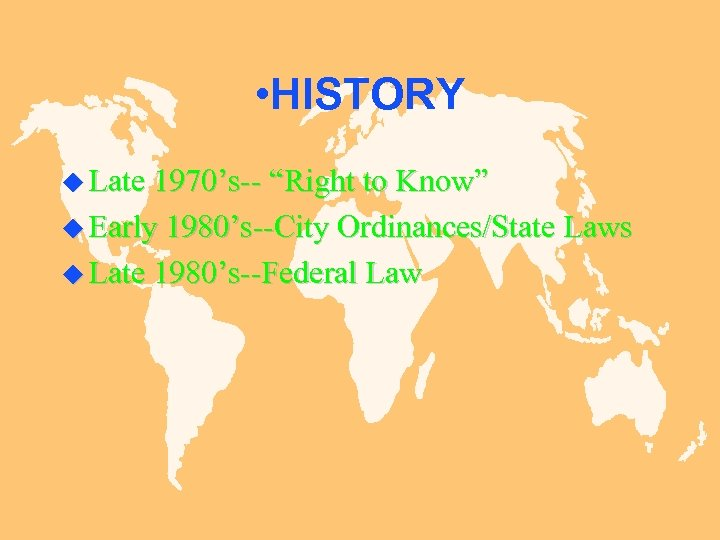 "• HISTORY u Late 1970's-- ""Right to Know"" u Early 1980's--City Ordinances/State Laws"