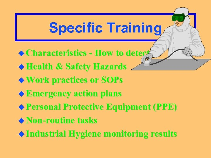 Specific Training u Characteristics - How to detect u Health & Safety Hazards u