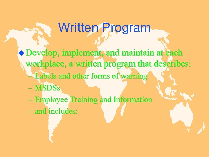 Written Program u Develop, implement, and maintain at each workplace, a written program that