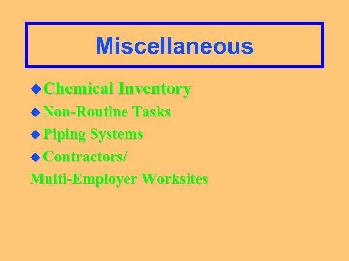 Miscellaneous u. Chemical Inventory u Non-Routine Tasks u Piping Systems u Contractors/ Multi-Employer Worksites