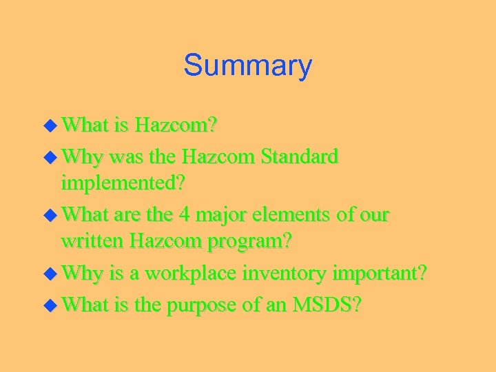 Summary u What is Hazcom? u Why was the Hazcom Standard implemented? u What