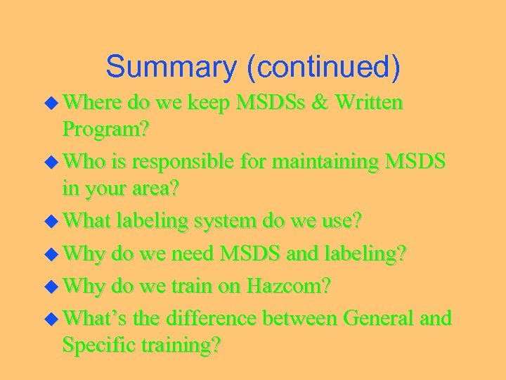 Summary (continued) u Where do we keep MSDSs & Written Program? u Who is