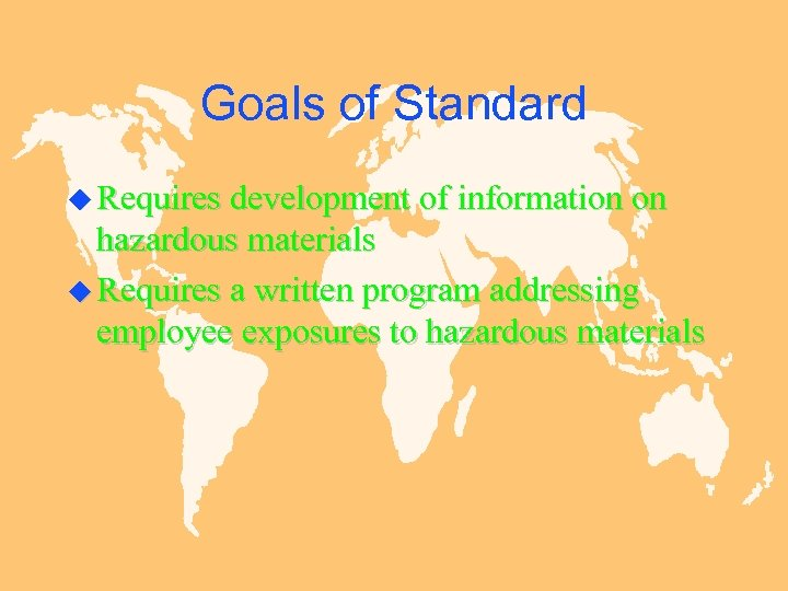 Goals of Standard u Requires development of information on hazardous materials u Requires a
