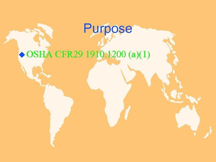 Purpose u OSHA CFR 29 1910. 1200 (a)(1)