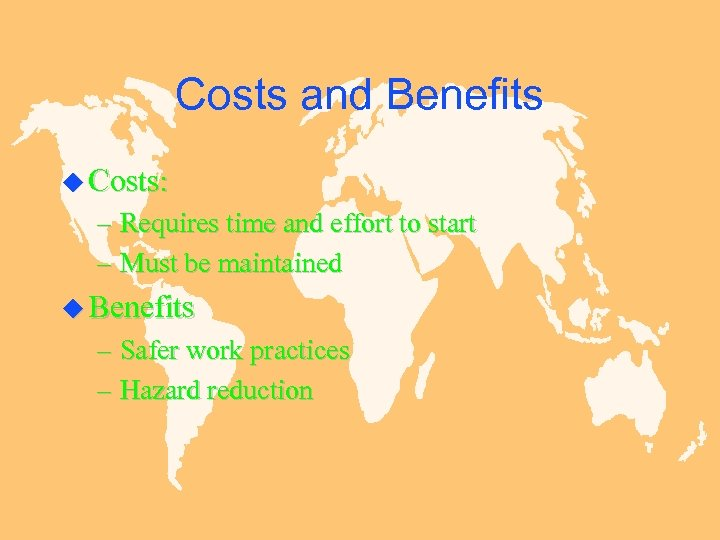 Costs and Benefits u Costs: – Requires time and effort to start – Must