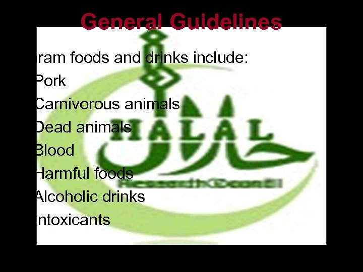 General Guidelines • Haram foods and drinks include: – Pork – Carnivorous animals –