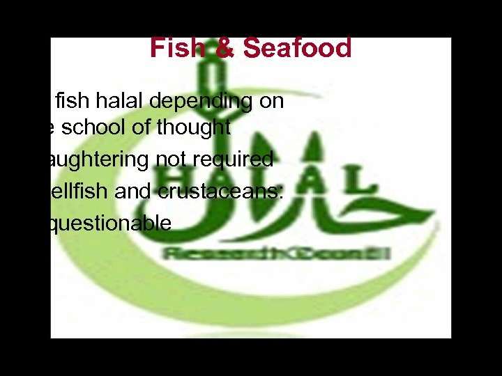 Fish & Seafood • All fish halal depending on the school of thought •